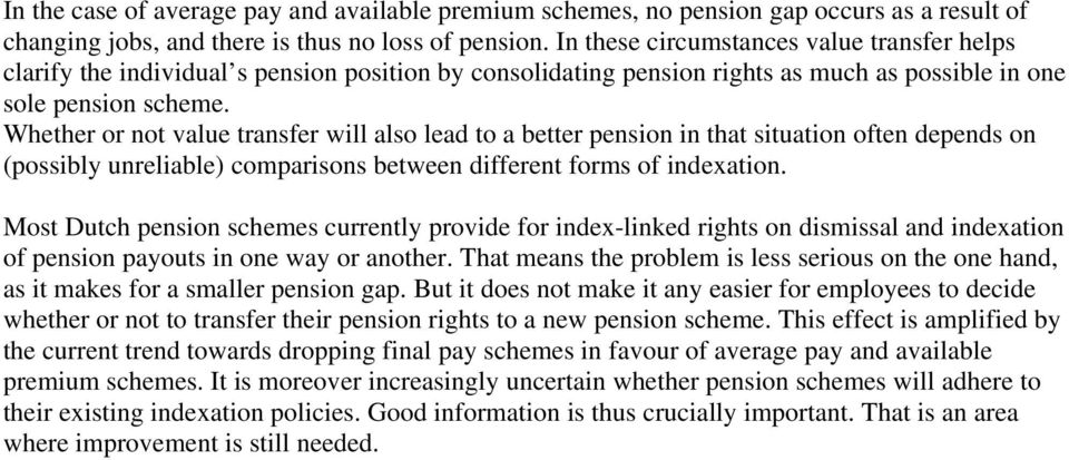 Whether or not vaue transfer wi aso ead to a better pension in that situation often depends on (possiby unreiabe) comparisons between different forms of indexation.