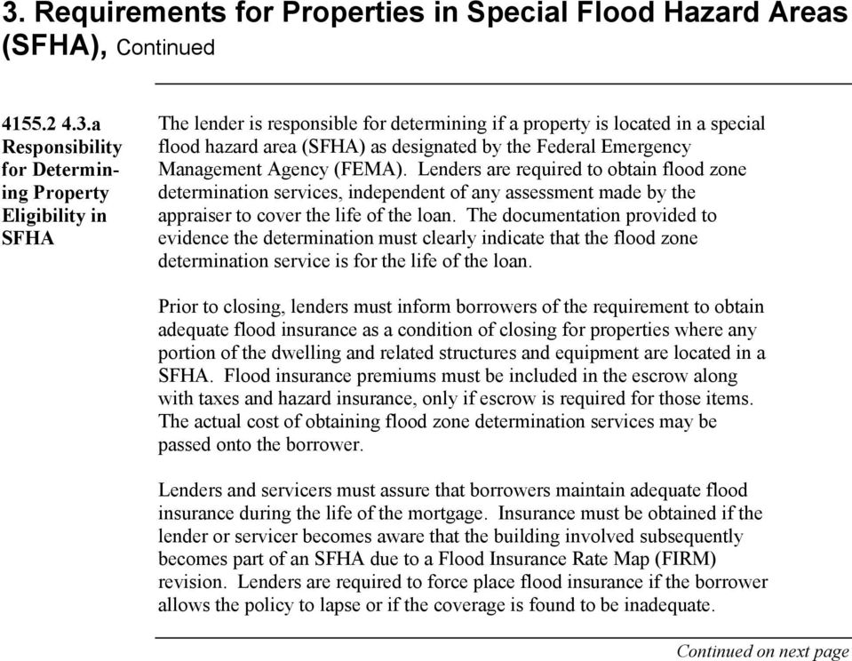 Emergency Management Agency (FEMA). Lenders are required to obtain flood zone determination services, independent of any assessment made by the appraiser to cover the life of the loan.