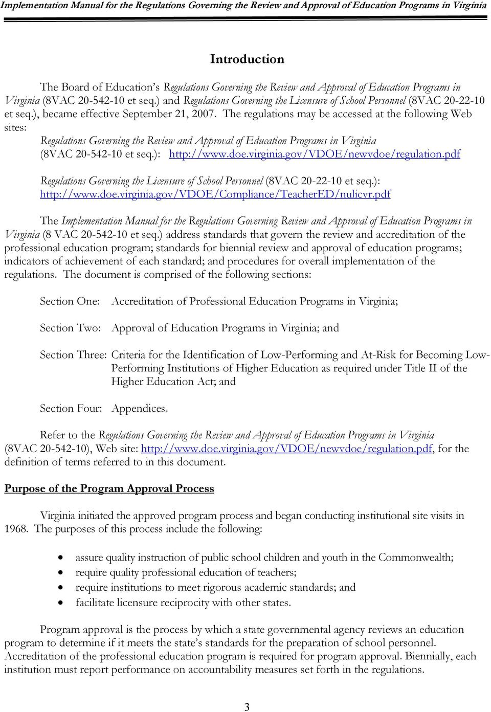 The regulations may be accessed at the following Web sites: Regulations Governing the Review and Approval of Education Programs in Virginia (8VAC 20-542-10 et seq.): http://www.doe.virginia.