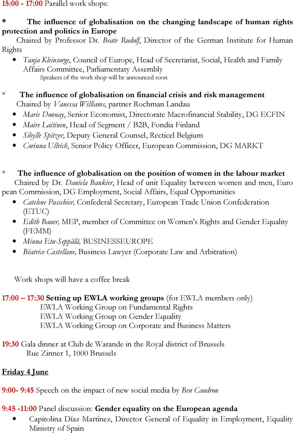 of the work shop will be announced soon * The influence of globalisation on financial crisis and risk management Chaired by Vanessa Williams, partner Rochman Landau Marie Donnay, Senior Economist,