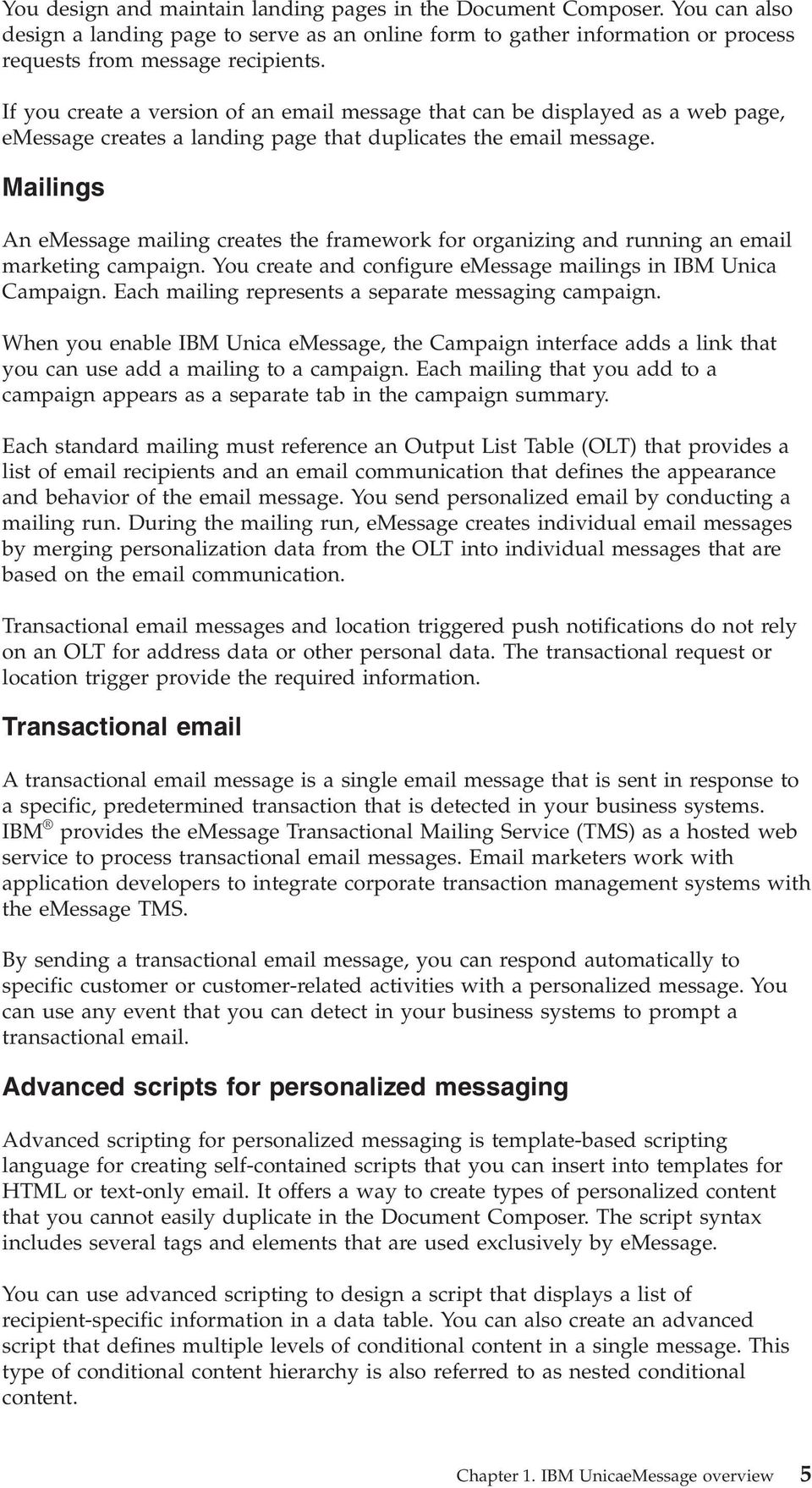 Mailings An emessage mailing creates the framework for organizing and running an email marketing campaign. You create and configure emessage mailings in IBM Unica Campaign.