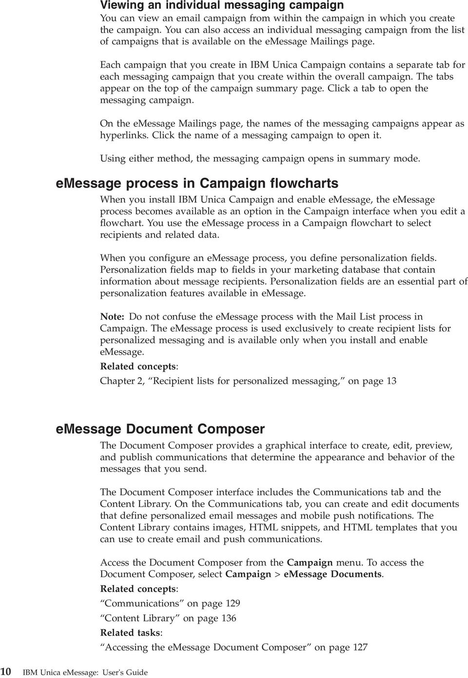 Each campaign that you create in IBM Unica Campaign contains a separate tab for each messaging campaign that you create within the overall campaign.