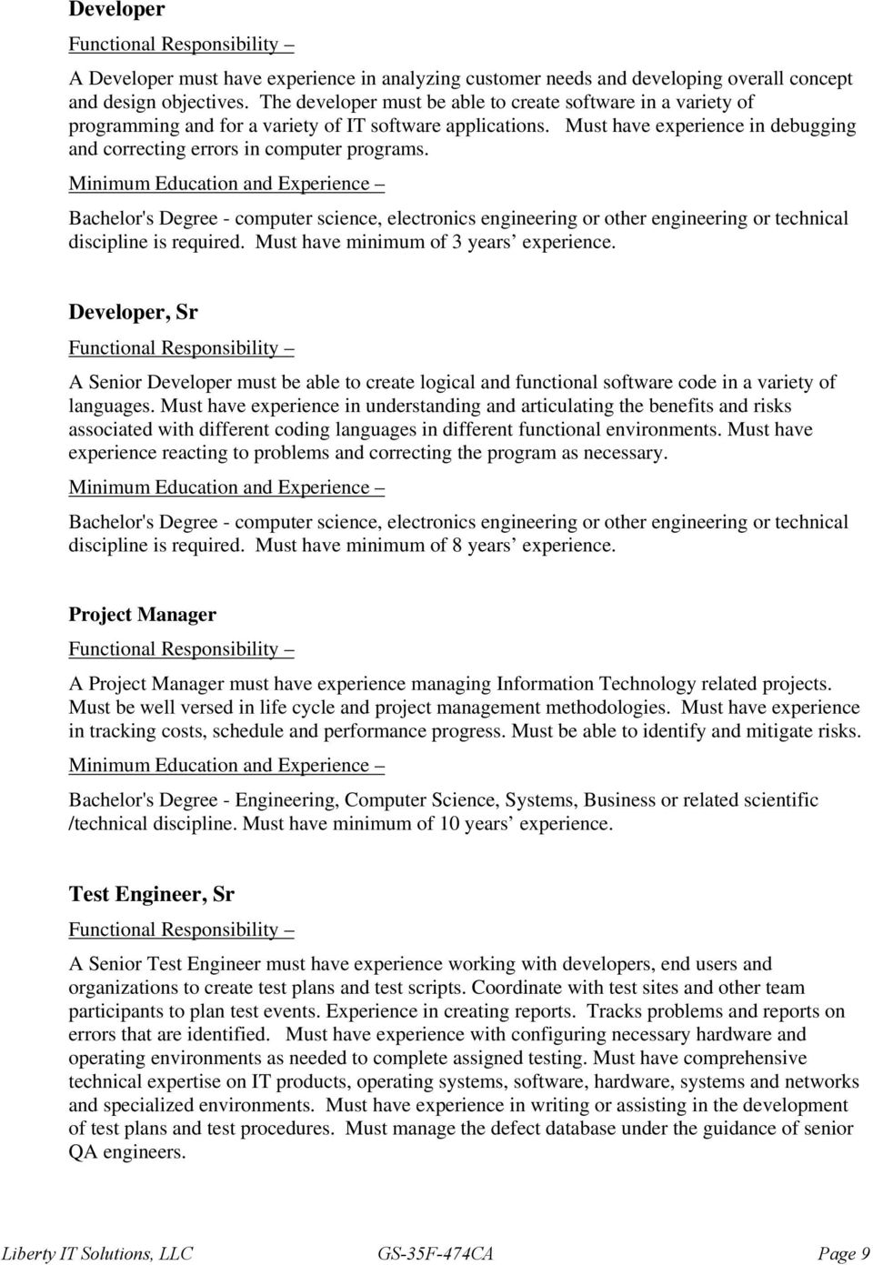 discipline is required. Must have minimum of 3 years experience. Developer, Sr A Senior Developer must be able to create logical and functional software code in a variety of languages.
