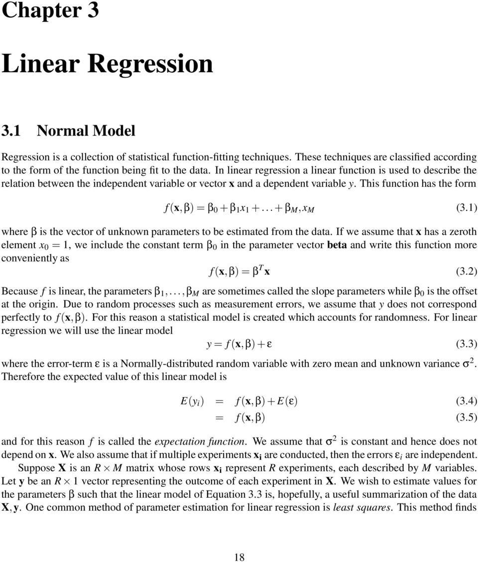 In linear regression a linear function is used to describe the relation between the independent variable or vector x and a dependent variable y. This function has the form f (x,β) = β 0 + β 1 x 1 +.