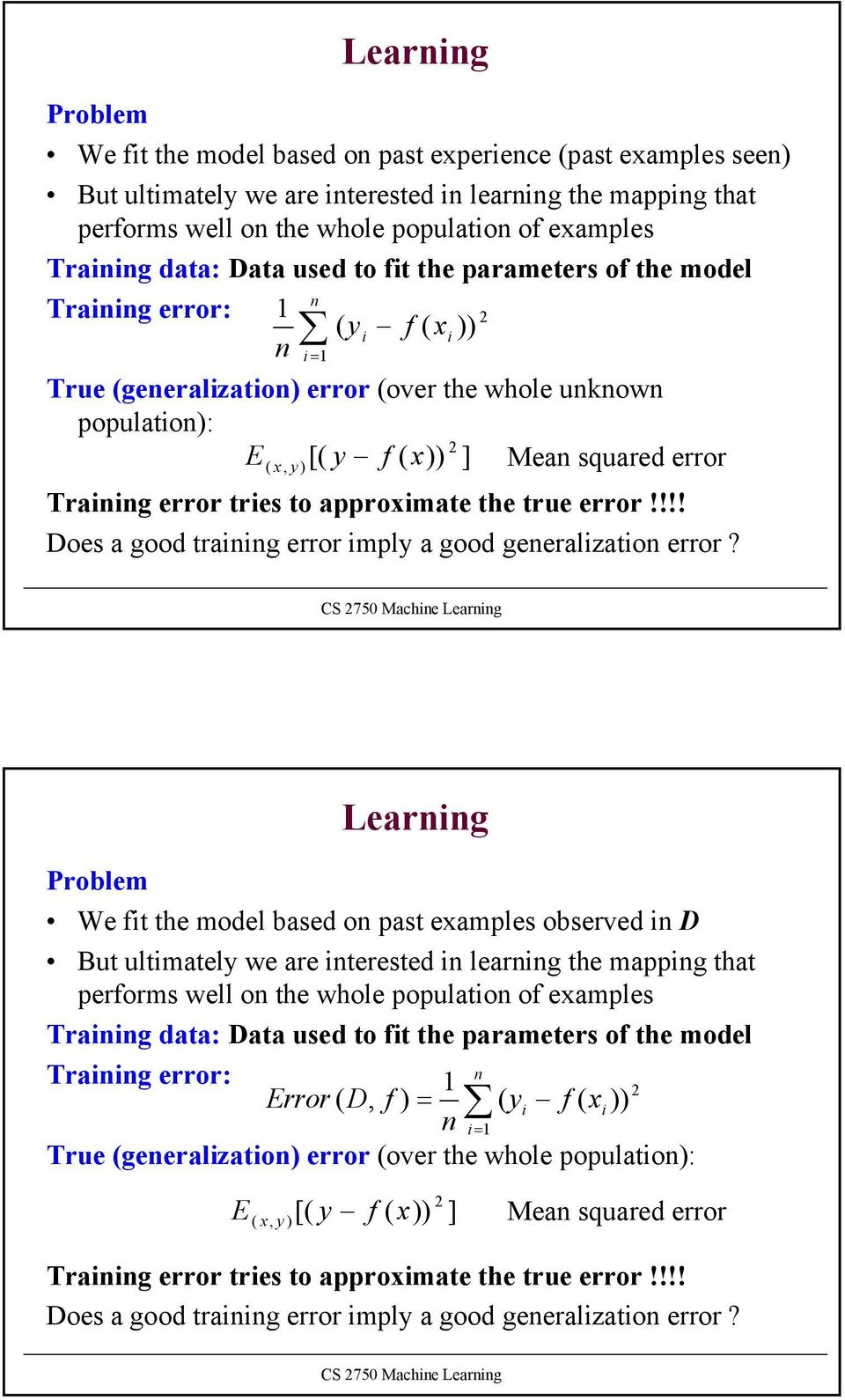 squared error Training error tries to approximate the true error!!!! Does a good training error imply a good generalization error?