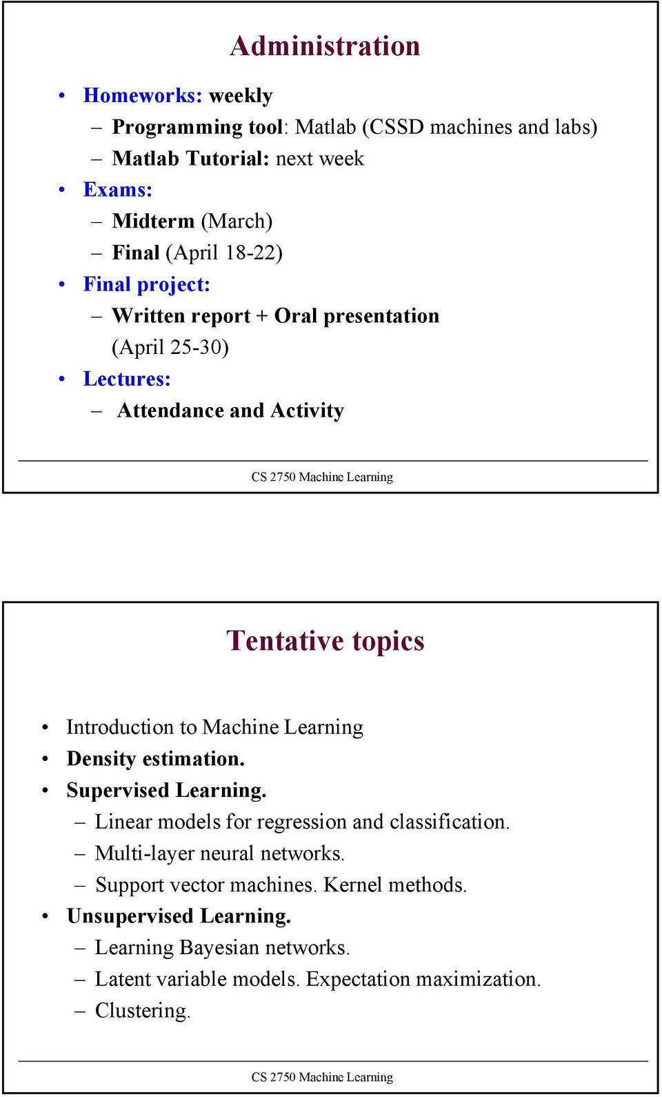 Machine Learning Density estimation. Supervised Learning. Linear models for regression and classification. Multi-layer neural networks.