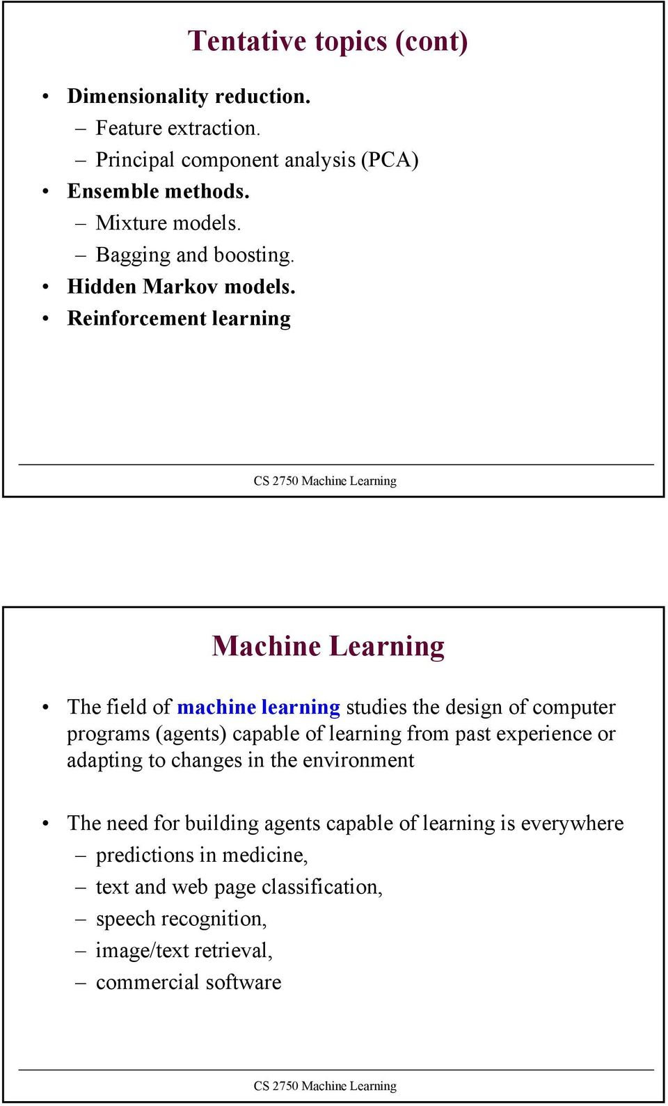 Reinforcement learning Machine Learning The field of machine learning studies the design of computer programs (agents) capable of learning