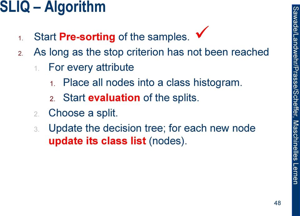 Place all nodes into a class histogram. 2. Start evaluation of the splits. 2. Choose a split.
