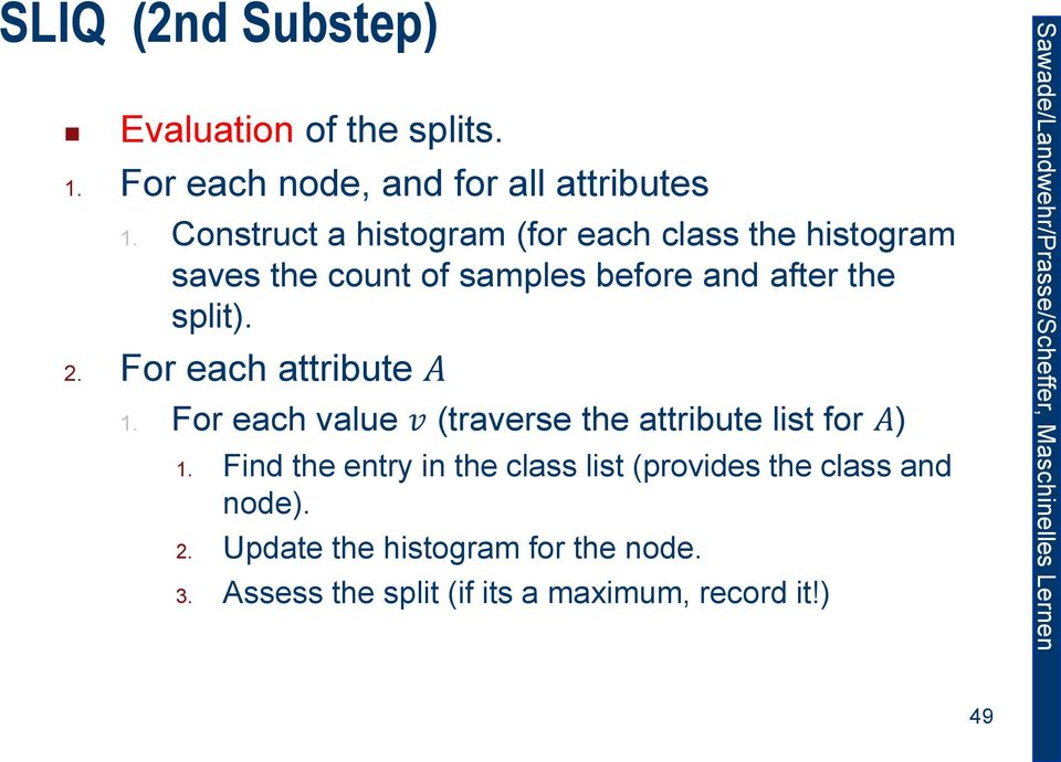 2. For each attribute A 1. For each value v (traverse the attribute list for A) 1.