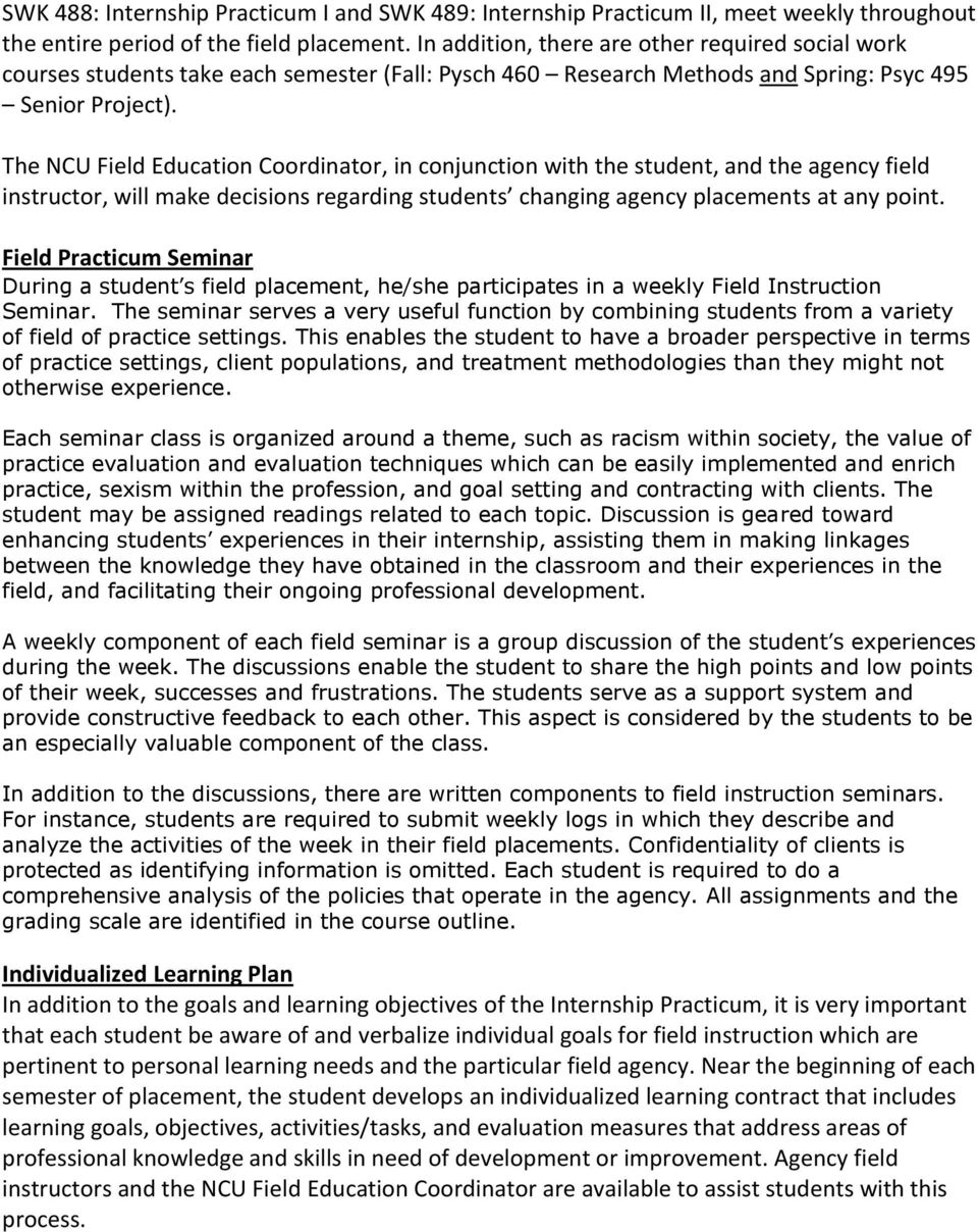 The NCU Field Education Coordinator, in conjunction with the student, and the agency field instructor, will make decisions regarding students changing agency placements at any point.