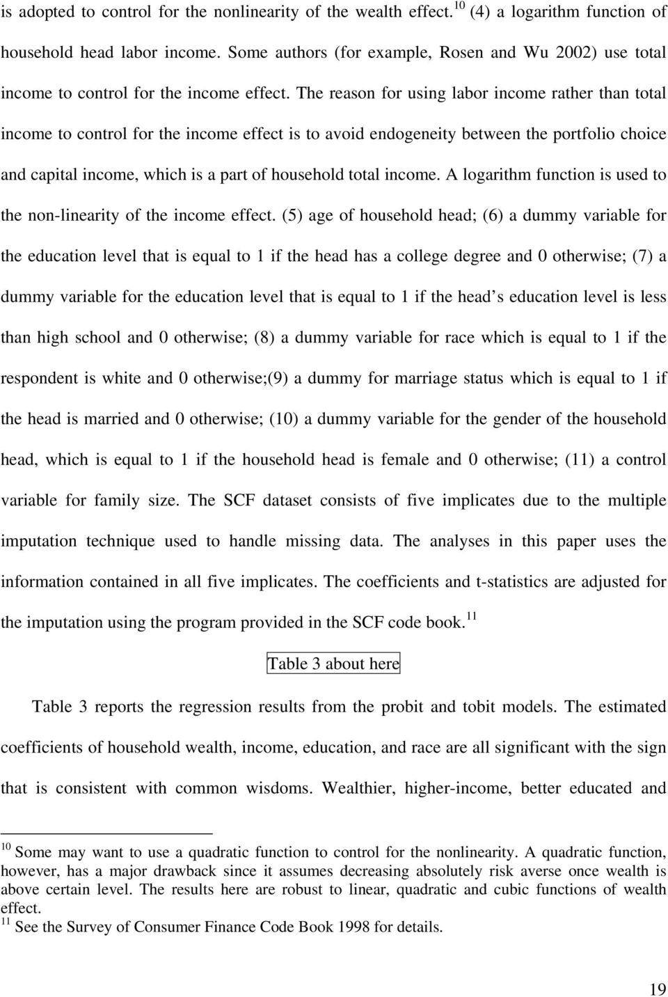 The reason for using labor income rather than total income to control for the income effect is to avoid endogeneity between the portfolio choice and capital income, which is a part of household total