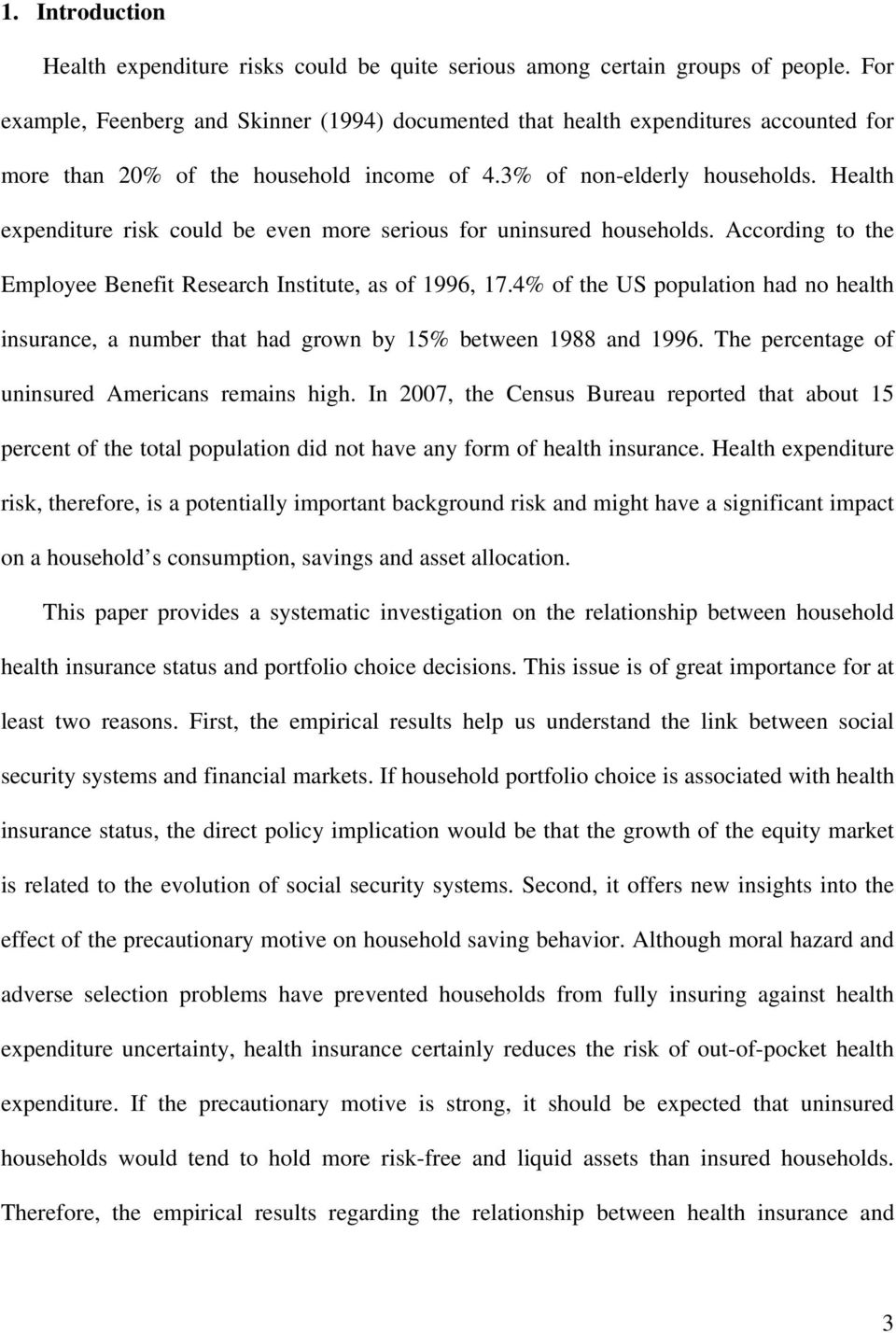 Health expenditure risk could be even more serious for uninsured households. According to the Employee Benefit Research Institute, as of 1996, 17.
