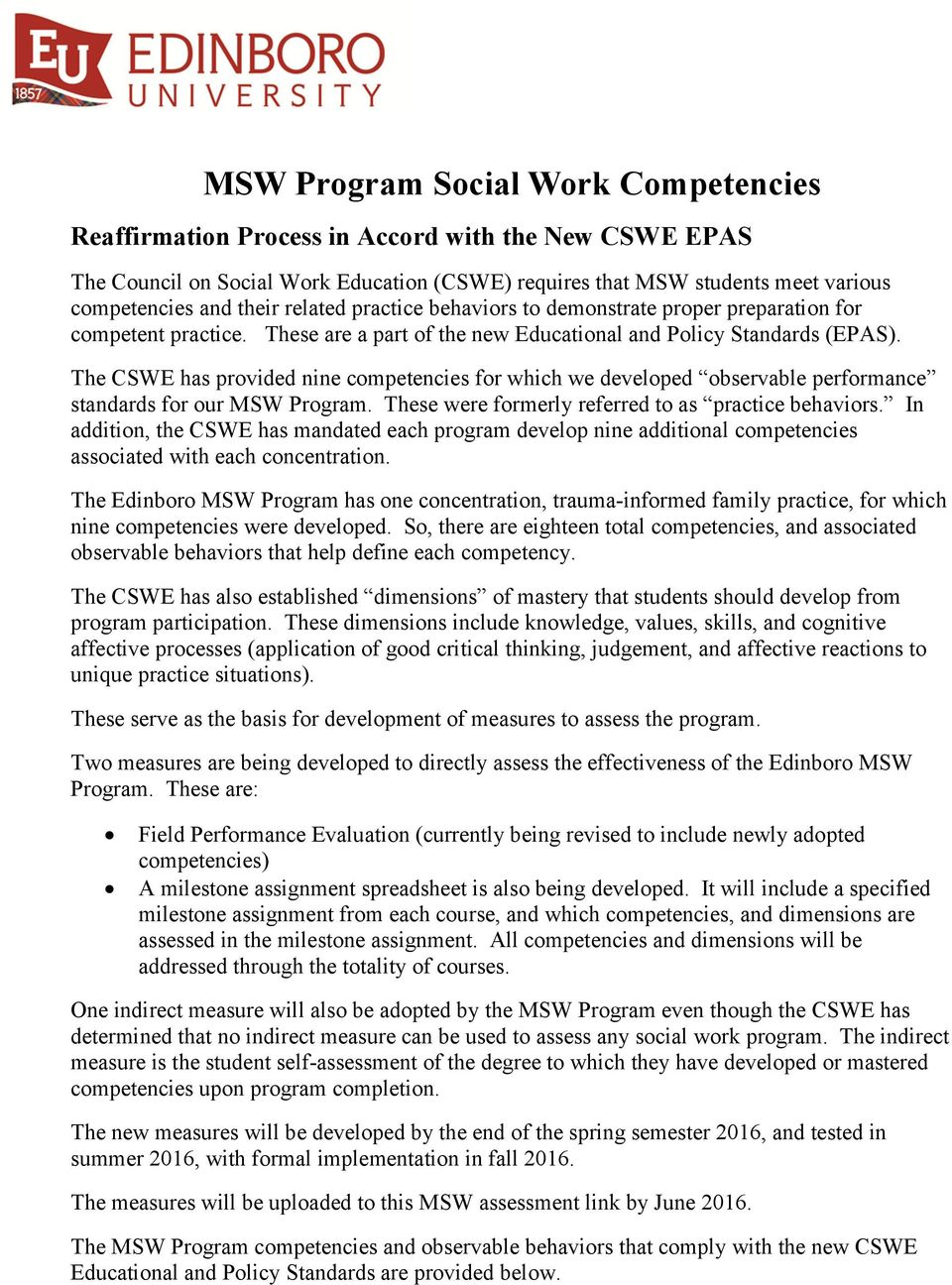 The CSWE has provided nine competencies for which we developed observable performance standards for our MSW Program. These were formerly referred to as practice behaviors.
