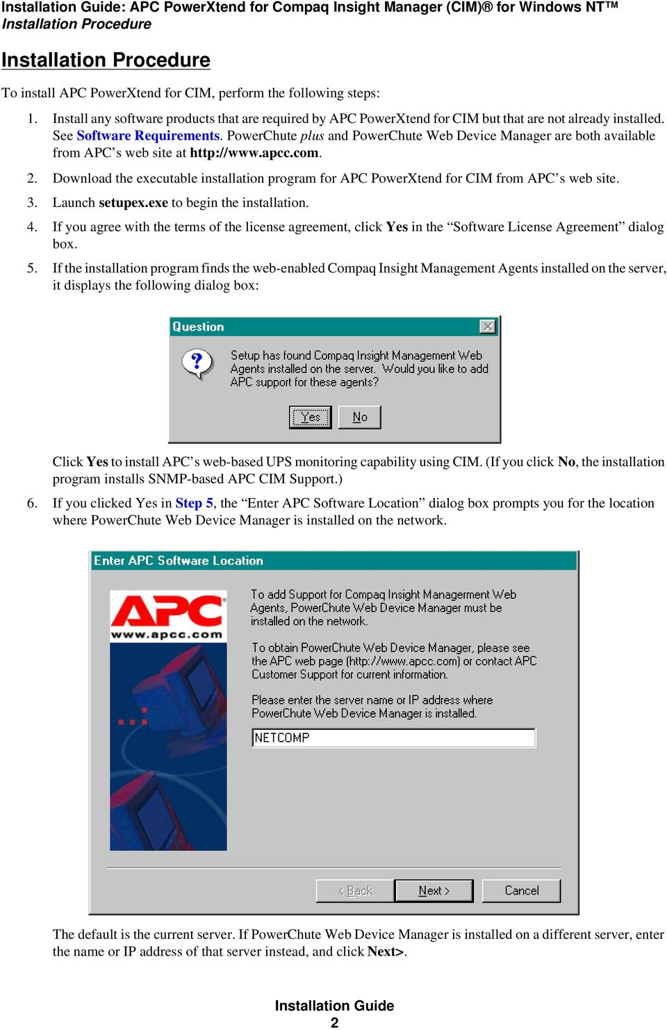 PowerChute plus and PowerChute Web Device Manager are both available from APC s web site at http://www.apcc.com. 2.