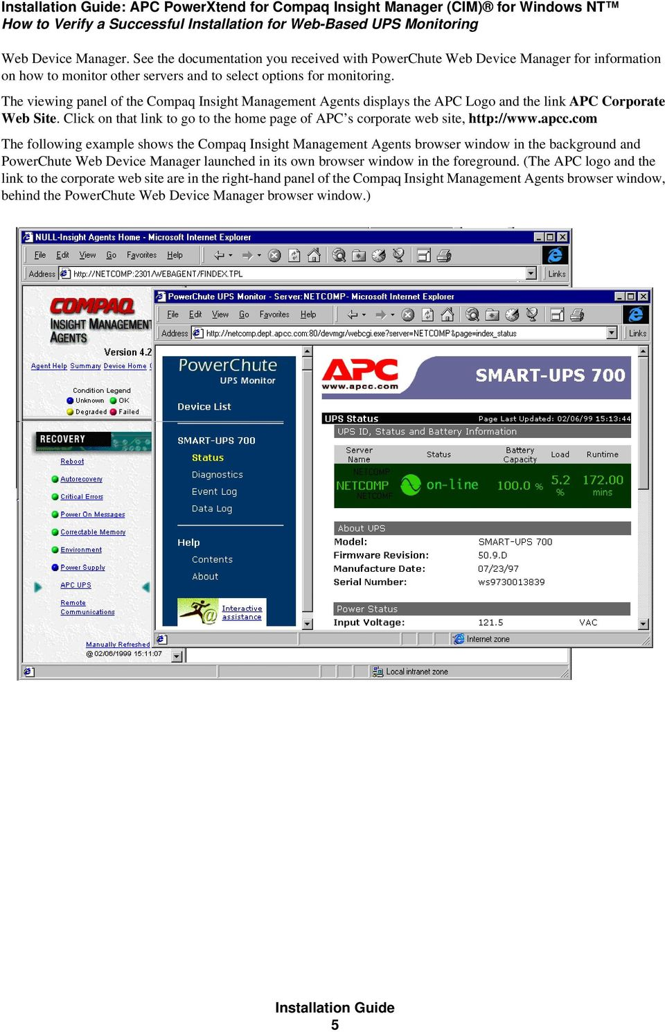 The viewing panel of the Compaq Insight Management Agents displays the APC Logo and the link APC Corporate Web Site. Click on that link to go to the home page of APC s corporate web site, http://www.