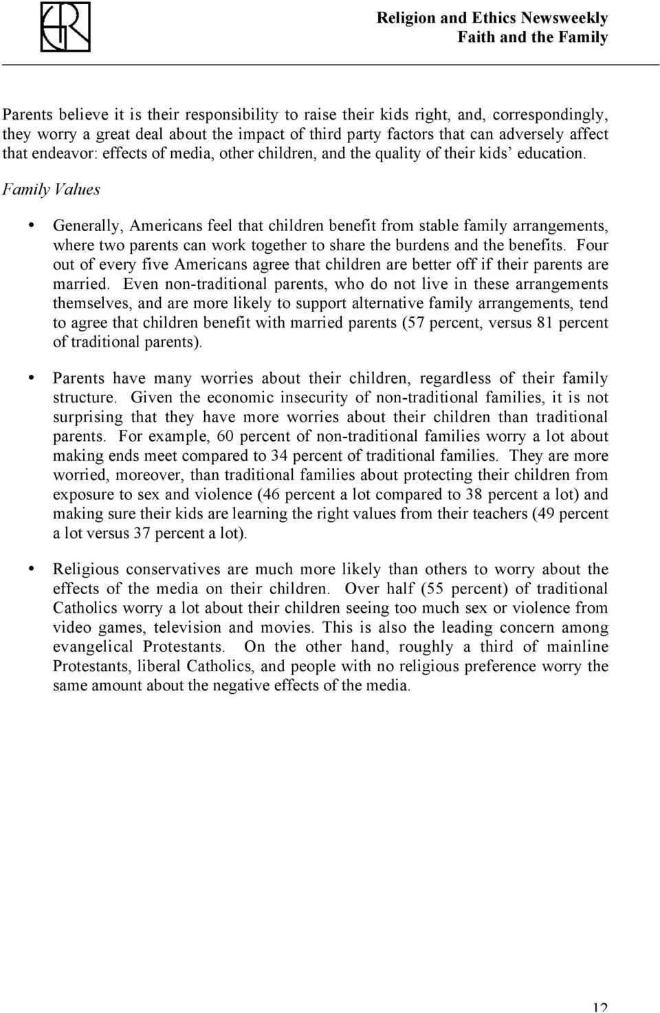 Family Values Generally, Americans feel that children benefit from stable family arrangements, where two parents can work together to share the burdens and the benefits.