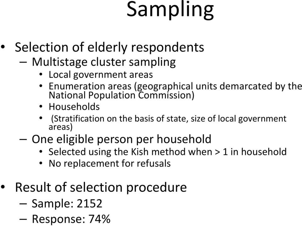 the basis of state, size of local government areas) One eligible person per household Selected using the