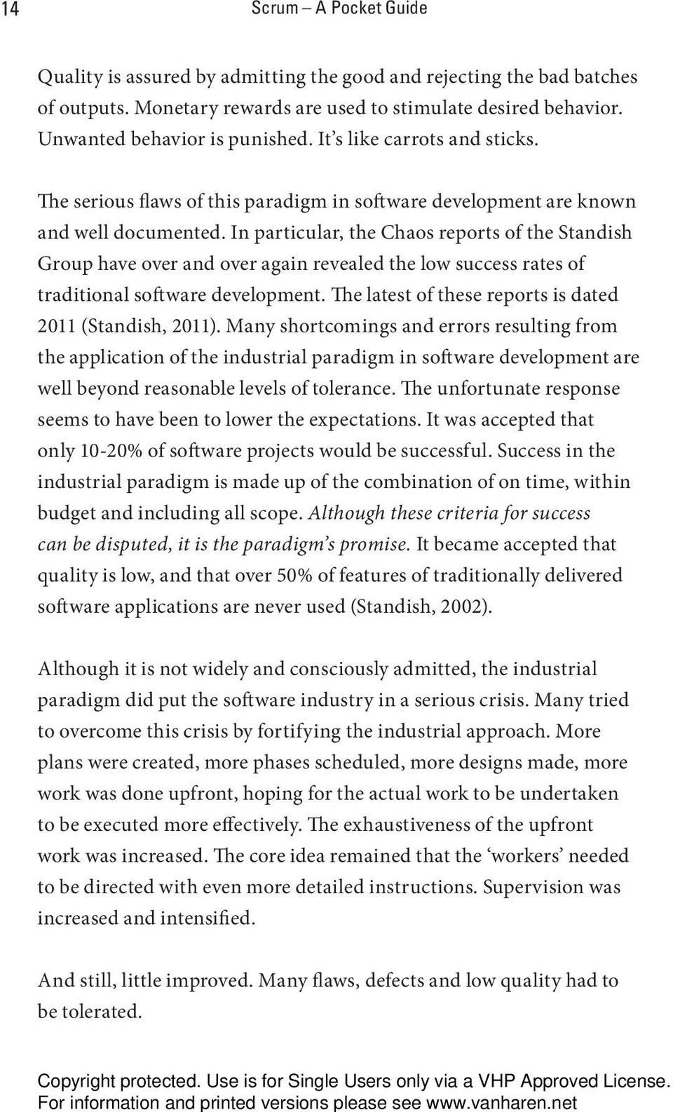 In particular, the Chaos reports of the Standish Group have over and over again revealed the low success rates of tradit ional software development.
