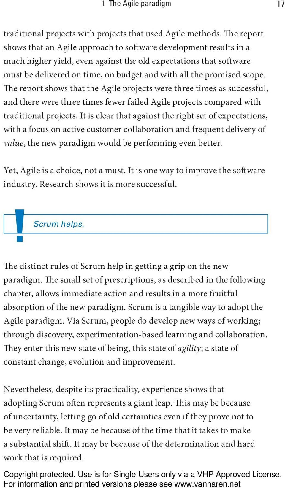 promised scope. The report shows that the Agile projects were three times as successful, and there were three times fewer failed Agile projects compared with traditional projects.