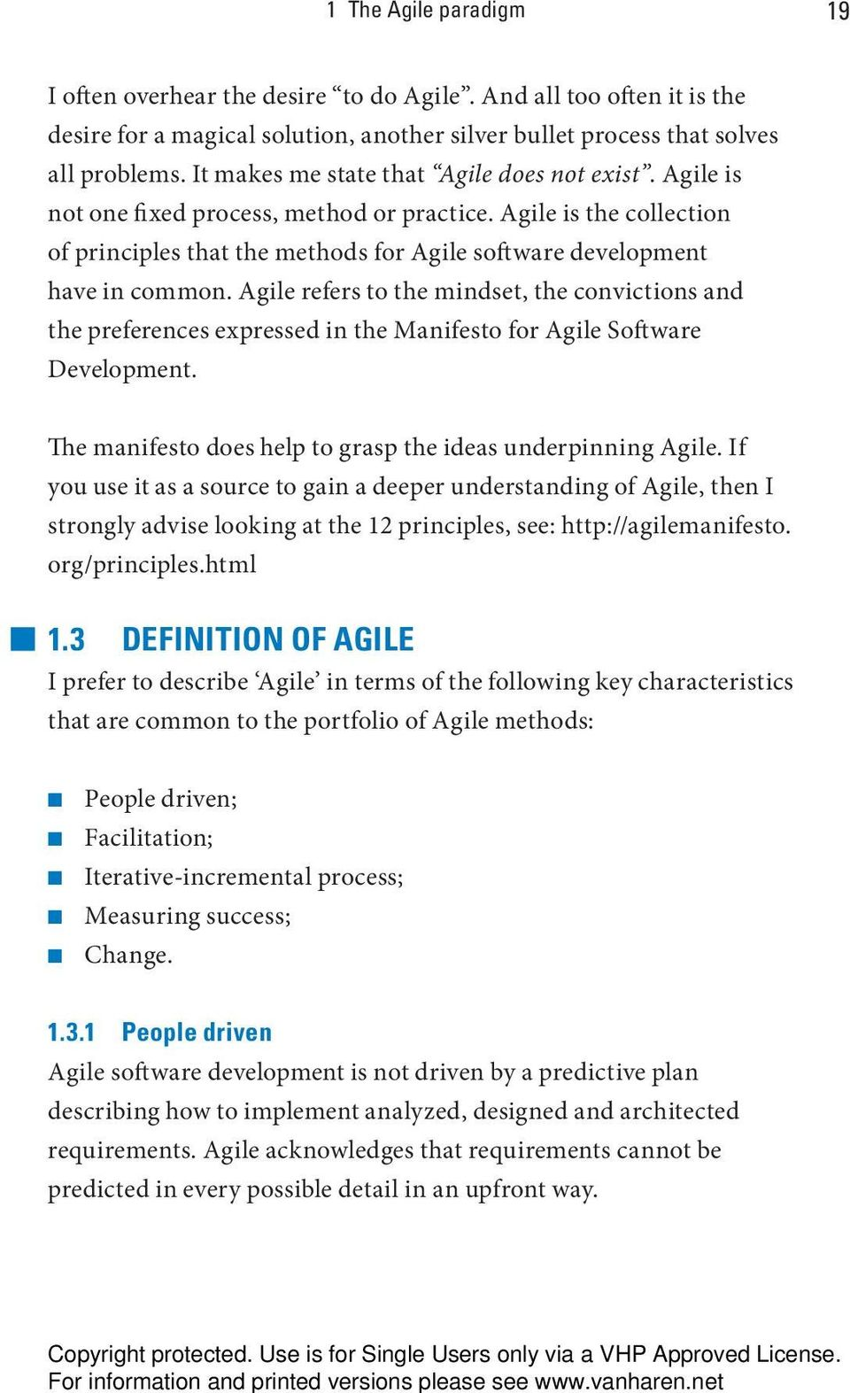 Agile refers to the mindset, the convictions and the preferences expressed in the Manifesto for Agile Software Development. The manifesto does help to grasp the ideas underpinning Agile.