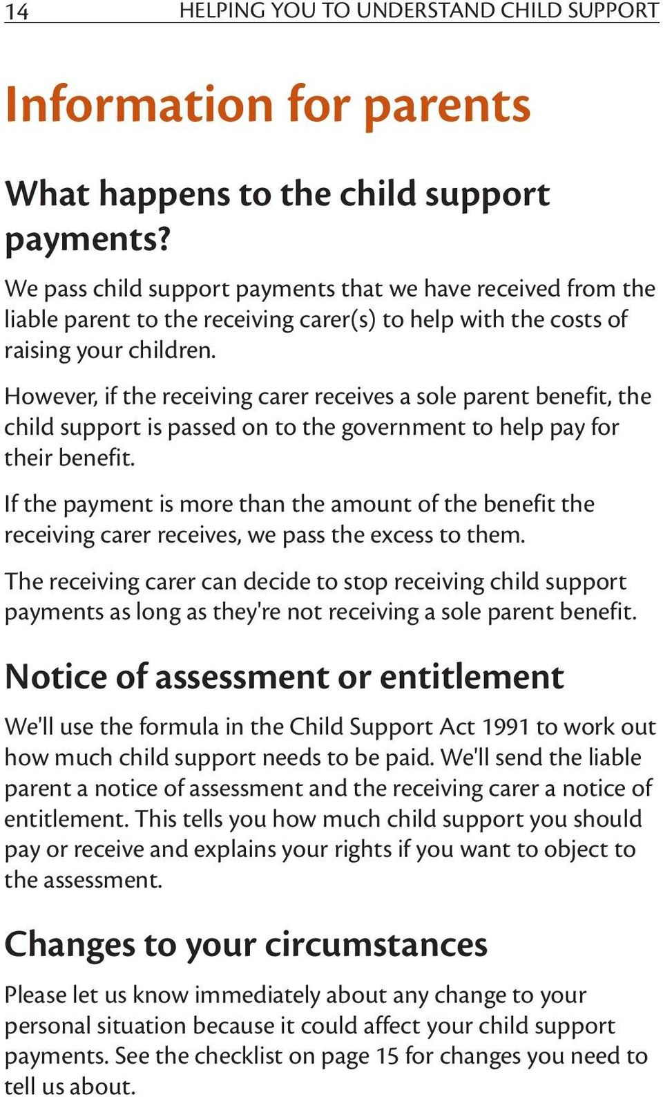 However, if the receiving carer receives a sole parent benefit, the child support is passed on to the government to help pay for their benefit.