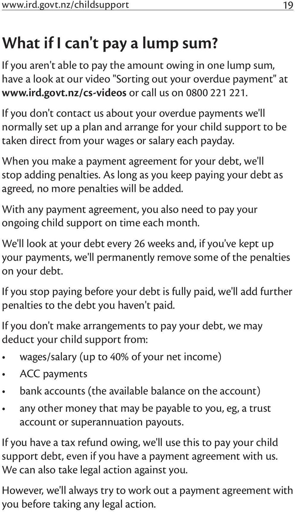 When you make a payment agreement for your debt, we'll stop adding penalties. As long as you keep paying your debt as agreed, no more penalties will be added.
