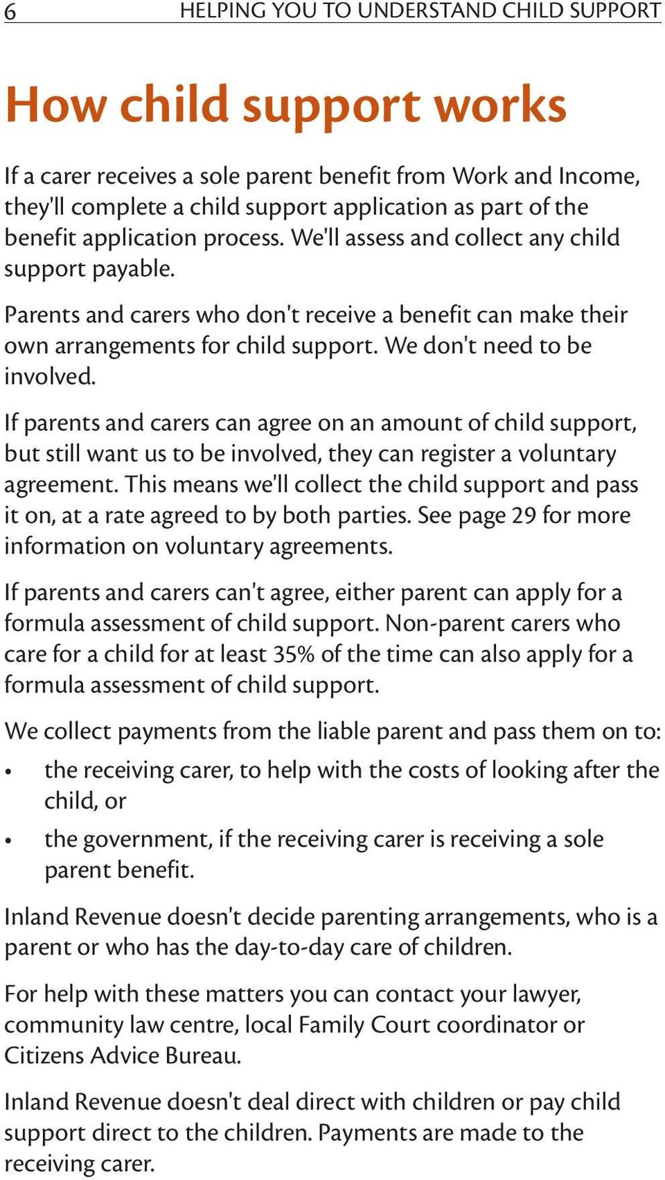 If parents and carers can agree on an amount of child support, but still want us to be involved, they can register a voluntary agreement.