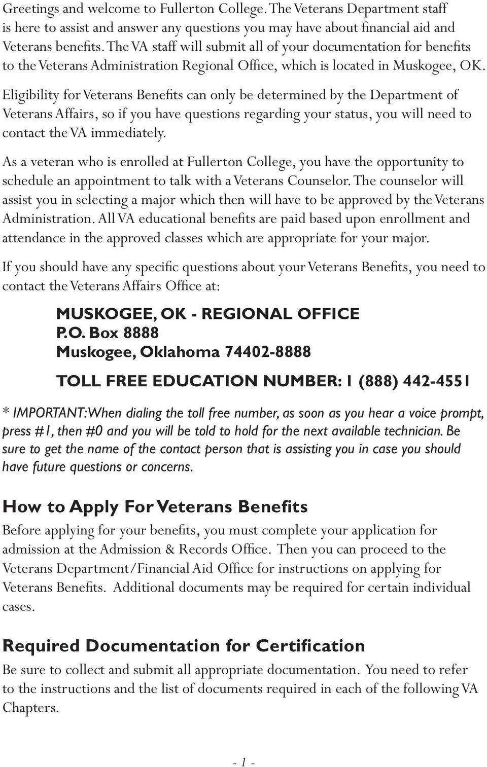Eligibility for Veterans Benefits can only be determined by the Department of Veterans Affairs, so if you have questions regarding your status, you will need to contact the VA immediately.
