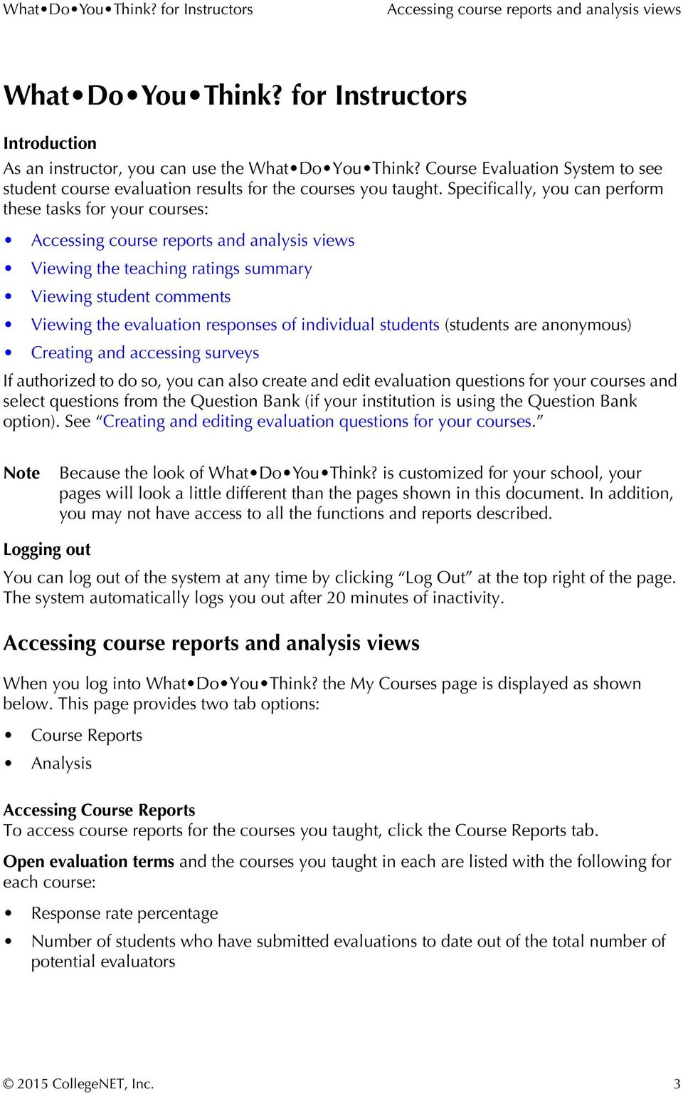 Specifically, you can perform these tasks for your courses: Accessing course reports and analysis views Viewing the teaching ratings summary Viewing student comments Viewing the evaluation responses