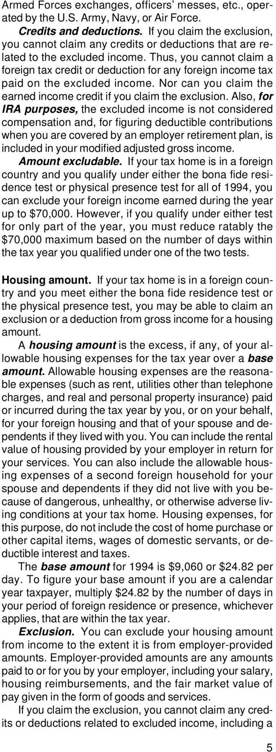 Thus, you cannot claim a foreign tax credit or deduction for any foreign income tax paid on the excluded income. Nor can you claim the earned income credit if you claim the exclusion.