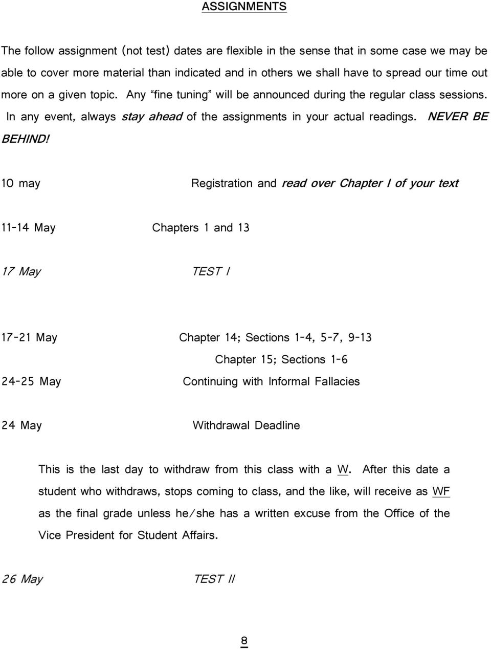 10 may Registration and read over Chapter I of your text 11-14 May Chapters 1 and 13 17 May TEST I 17-21 May Chapter 14; Sections 1-4, 5-7, 9-13 Chapter 15; Sections 1-6 24-25 May Continuing with