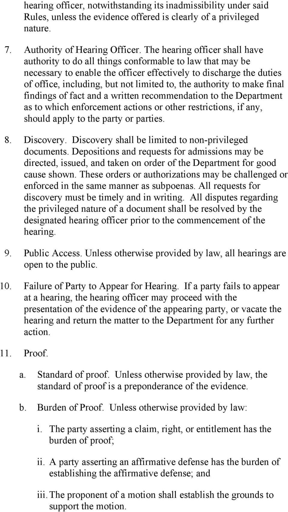 the authority to make final findings of fact and a written recommendation to the Department as to which enforcement actions or other restrictions, if any, should apply to the party or parties. 8.