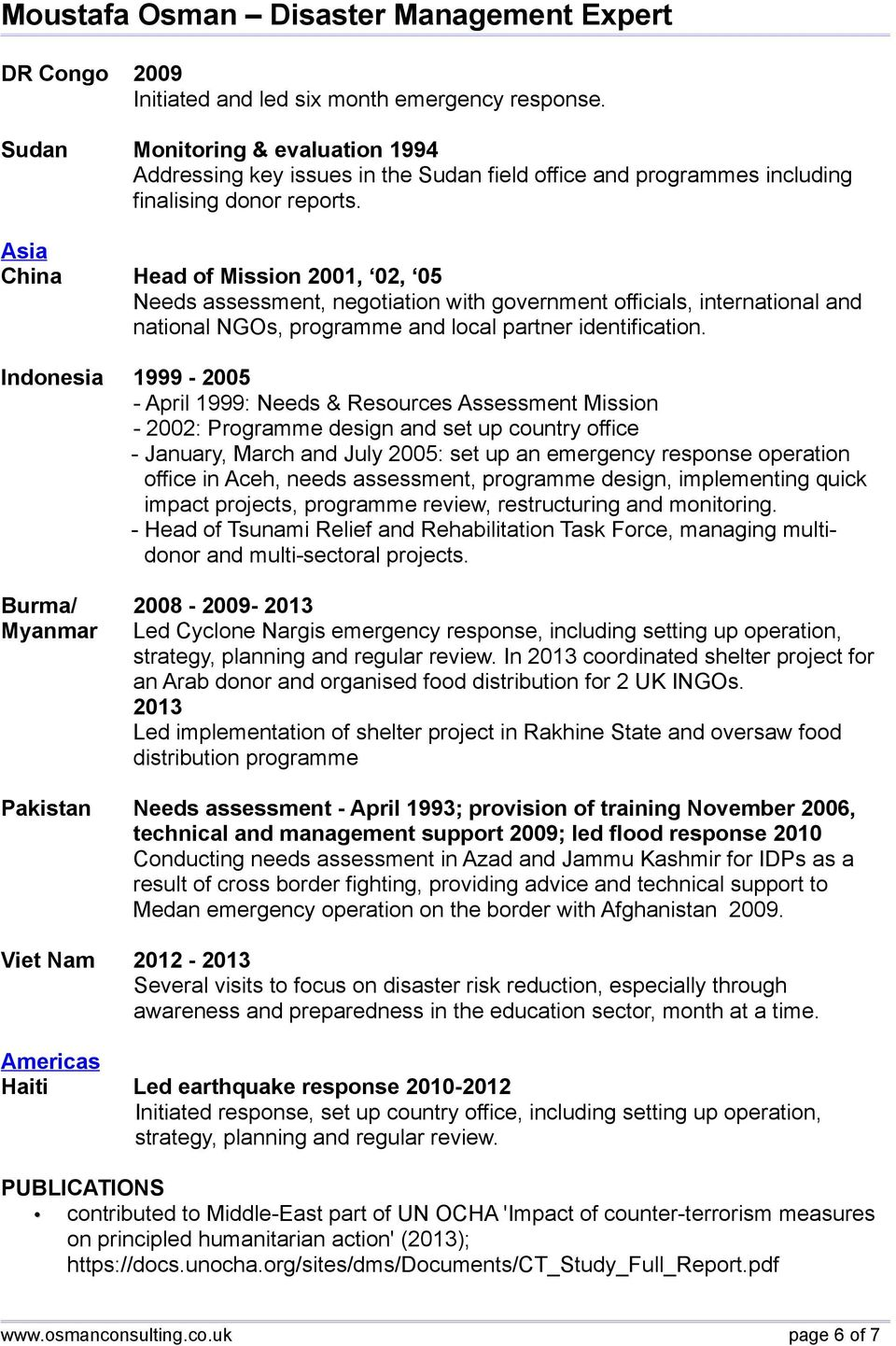 Indonesia 1999-2005 - April 1999: Needs & Resources Assessment Mission - 2002: Programme design and set up country office - January, March and July 2005: set up an emergency response operation office