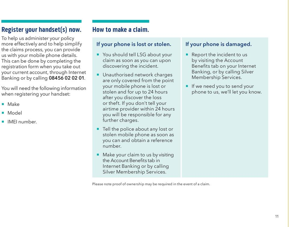 You will need the following information when registering your handset: Make Model IMEI number. How to make a claim. If your phone is lost or stolen.
