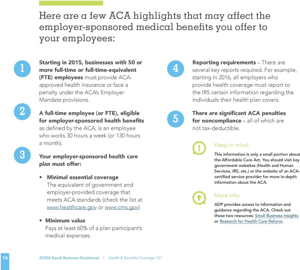 1 4 2 3 A full-time employee (or FTE), eligible for employer-sponsored health benefits as defined by the ACA, is an employee who works 30 hours a week (or 130 hours a month).