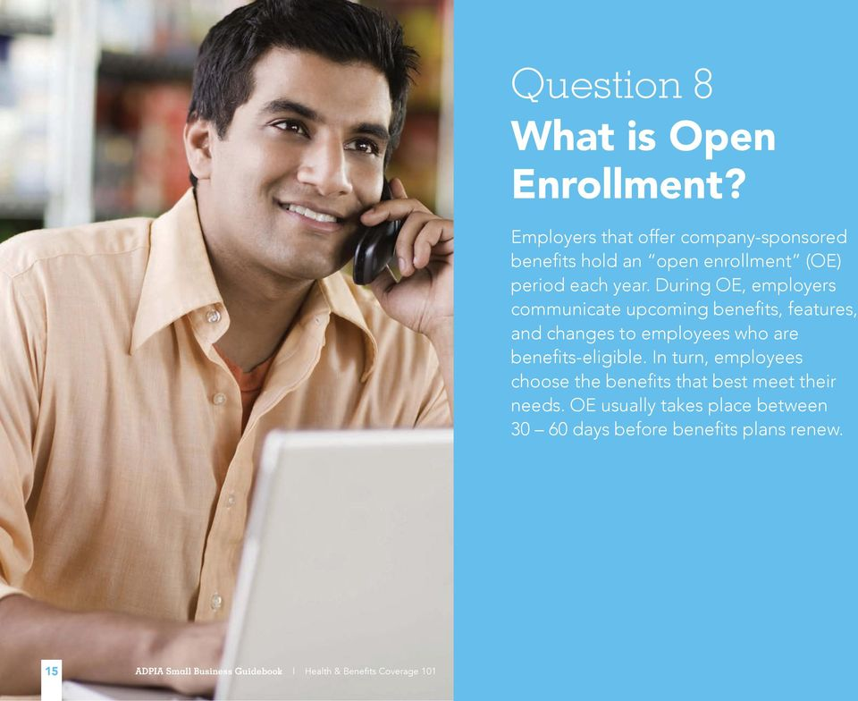 During OE, employers communicate upcoming benefits, features, and changes to employees who are