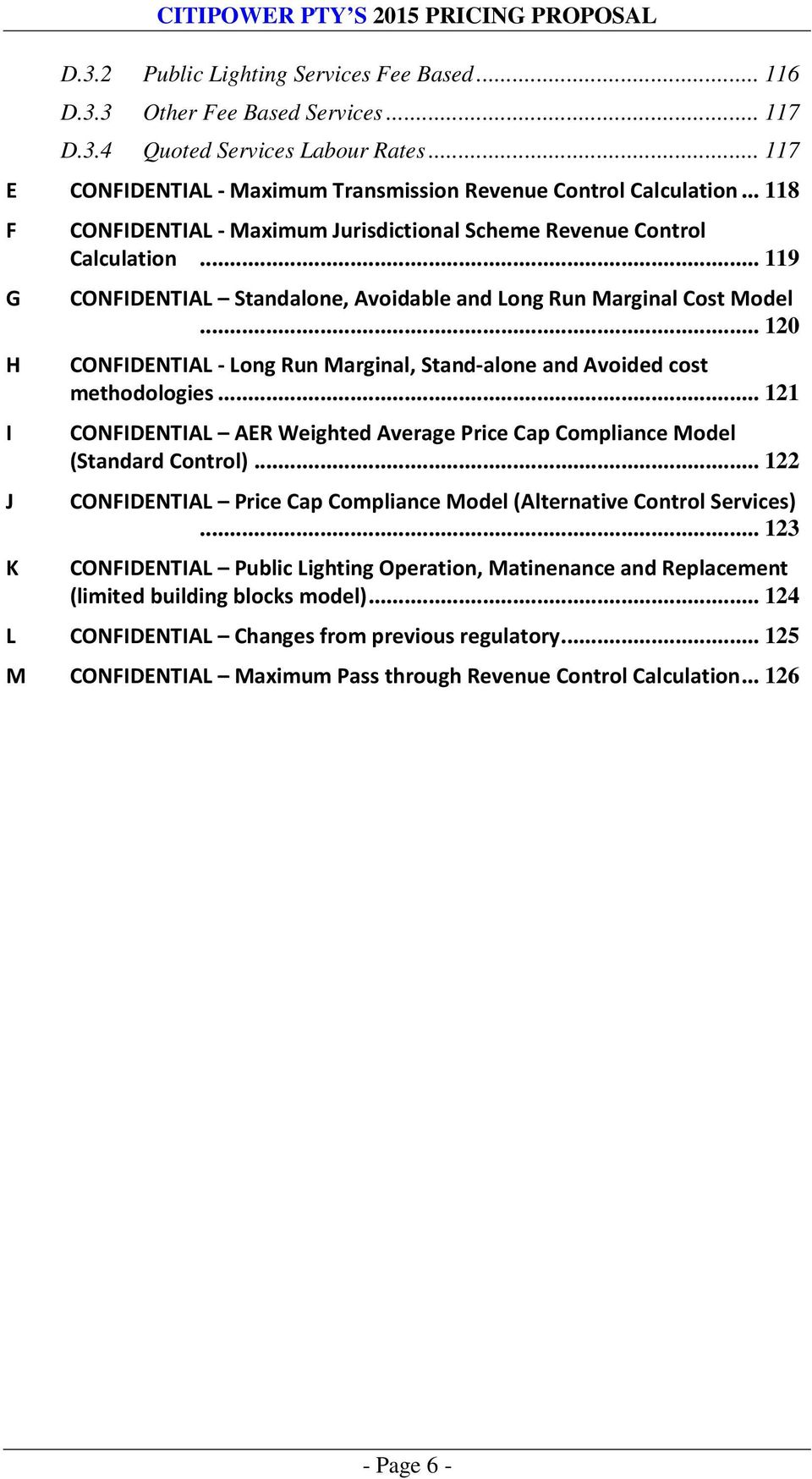 .. 120 CONFIDENTIAL - Long Run Marginal, Stand-alone and Avoided cost methodologies... 121 CONFIDENTIAL AER Weighted Average Price Cap Compliance Model (Standard Control).