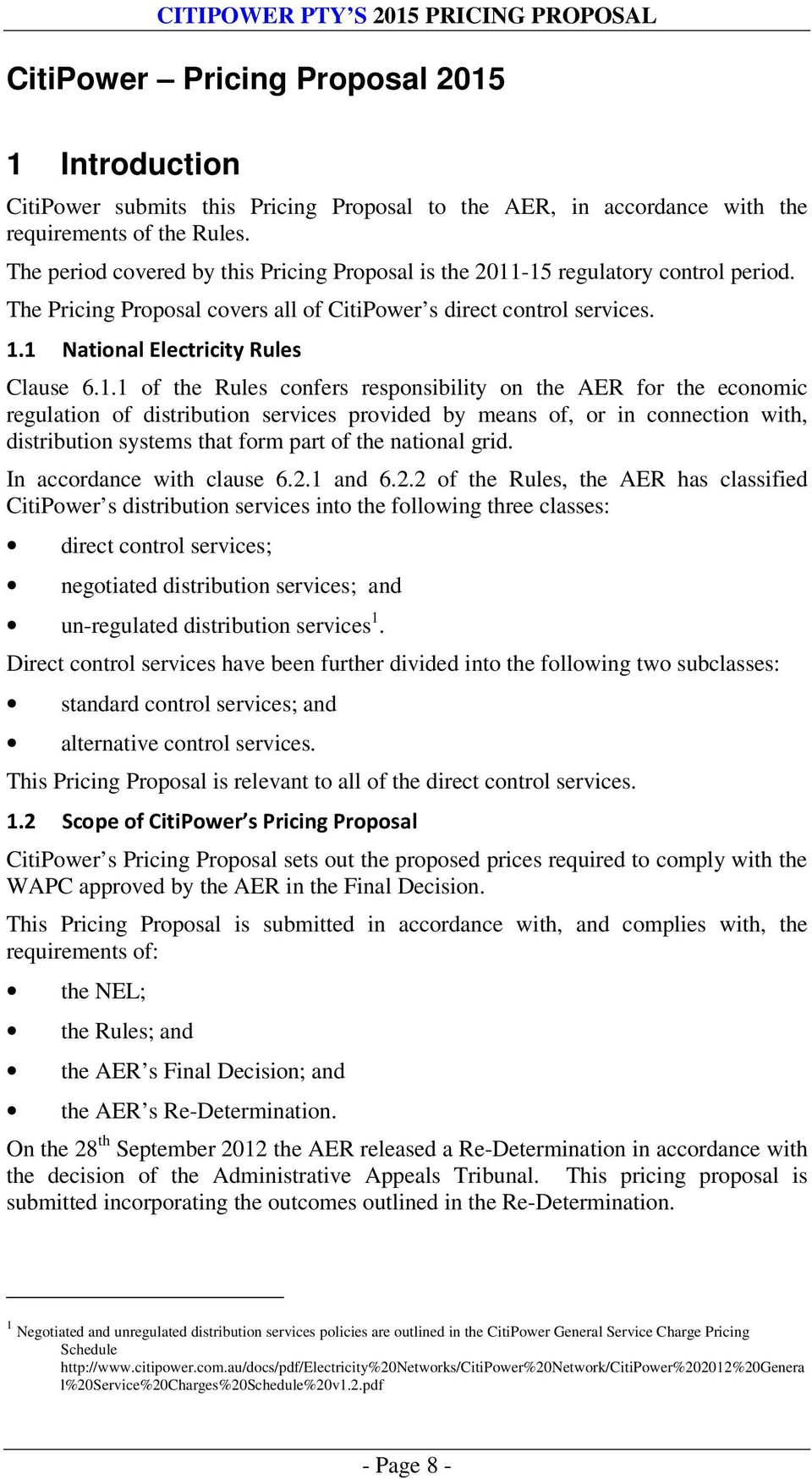 -15 regulatory control period. The Pricing Proposal covers all of CitiPower s direct control services. 1.1 National Electricity Rules Clause 6.1.1 of the Rules confers responsibility on the AER for