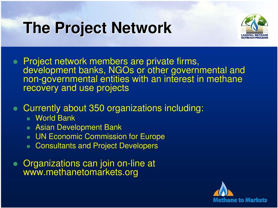 Currently about 350 organizations including: World Bank Asian Development Bank UN Economic