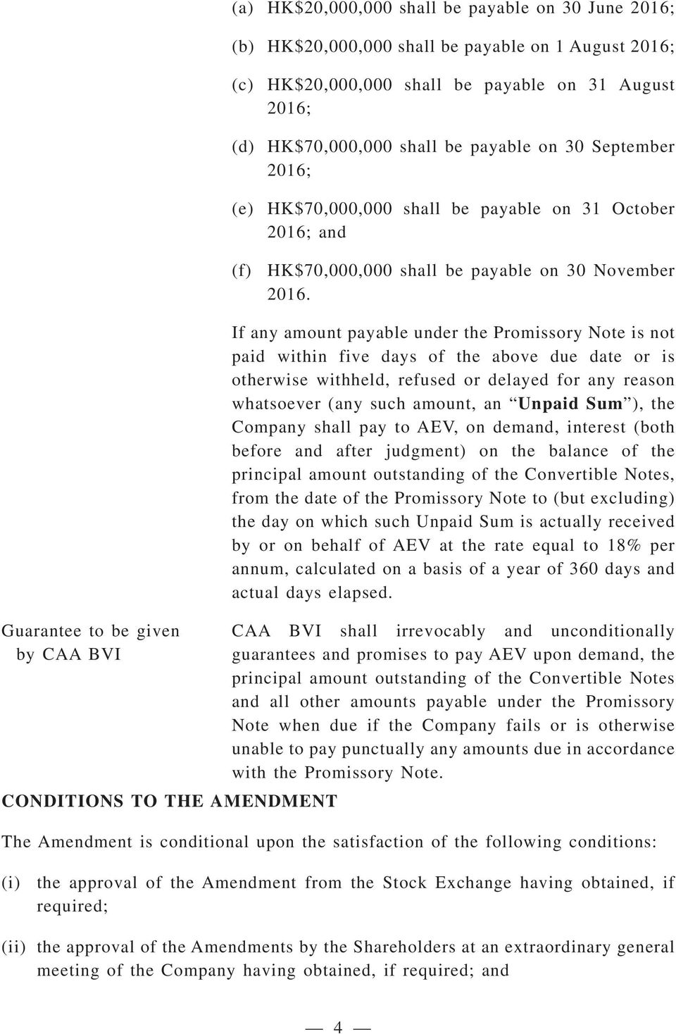 Guarantee to be given by CAA BVI CONDITIONS TO THE AMENDMENT If any amount payable under the Promissory Note is not paid within five days of the above due date or is otherwise withheld, refused or
