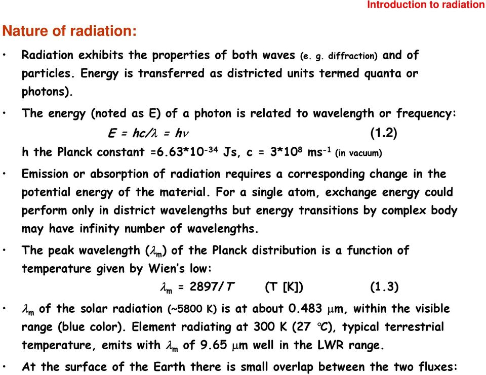 63*10-34 Js, c = 3*10 8 ms -1 (in vacuum) Emission or absorption of radiation requires a corresponding change in the potential energy of the material.
