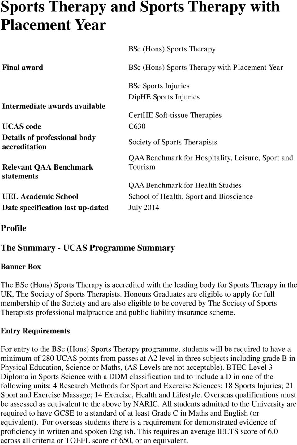 Hospitality, Leisure, Sport and Tourism QAA Benchmark for Health Studies UEL Academic School School of Health, Sport and Bioscience Date specification last up-dated July 2014 Profile The Summary -