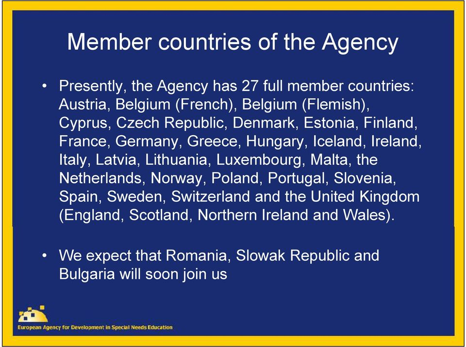 Latvia, Lithuania, Luxembourg, Malta, the Netherlands, Norway, Poland, Portugal, Slovenia, Spain, Sweden, Switzerland and