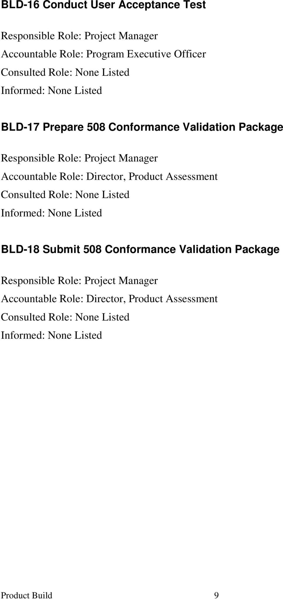 Accountable Role: Director, Product Assessment Consulted Role: Informed: BLD-18 Submit 508 Conformance Validation