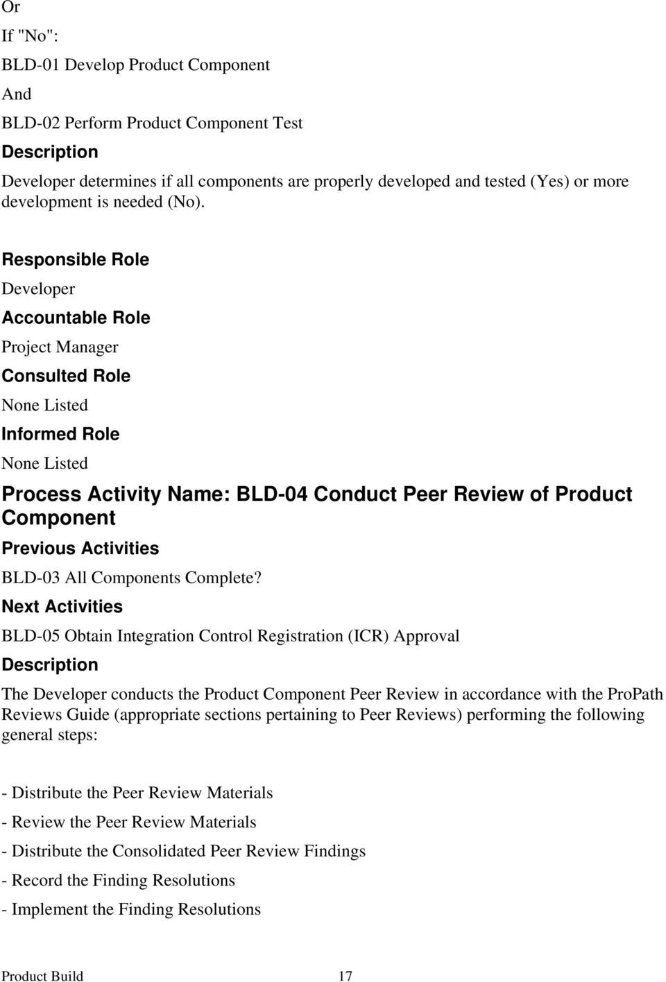 Next Activities BLD-05 Obtain Integration Control Registration (ICR) Approval The Developer conducts the Product Component Peer Review in accordance with the ProPath Reviews Guide (appropriate
