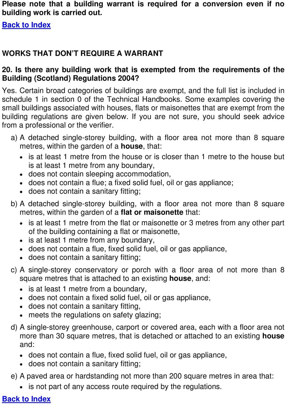 Certain broad categories of buildings are exempt, and the full list is included in schedule 1 in section 0 of the Technical Handbooks.