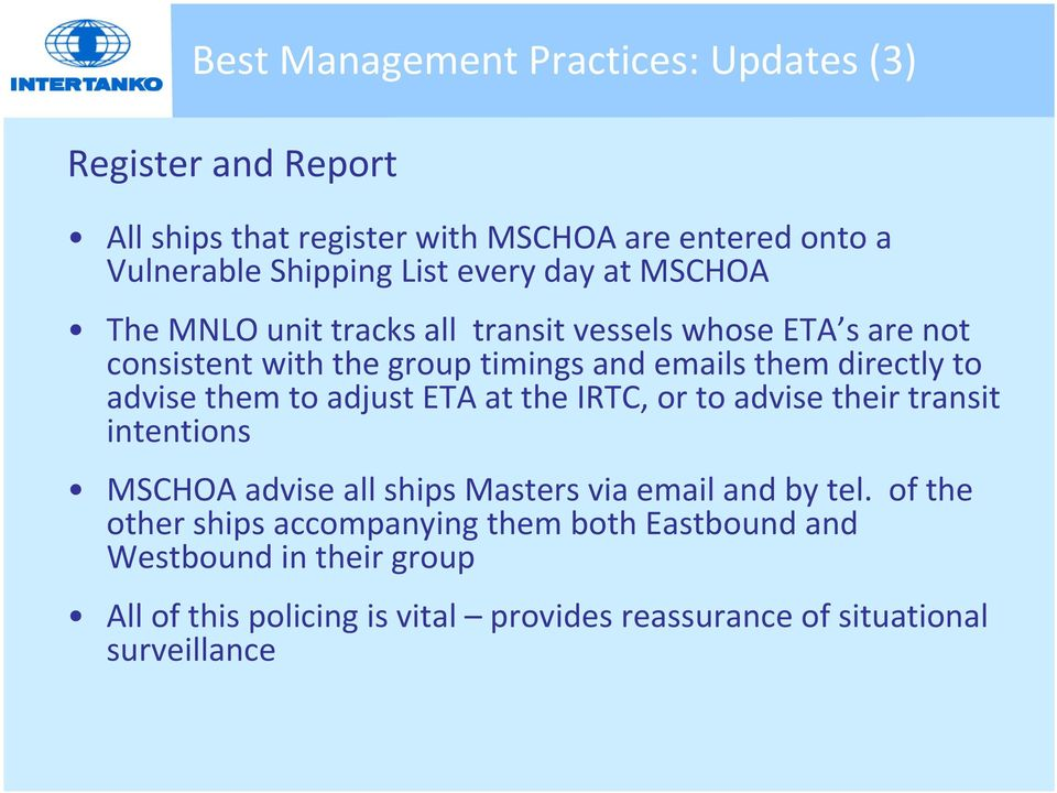 advise them to adjust ETA at the IRTC, or to advise their transit intentions MSCHOA advise all ships Masters via email and by tel.