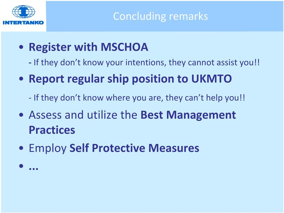 ! Report regular ship position to UKMTO If they don t know where you