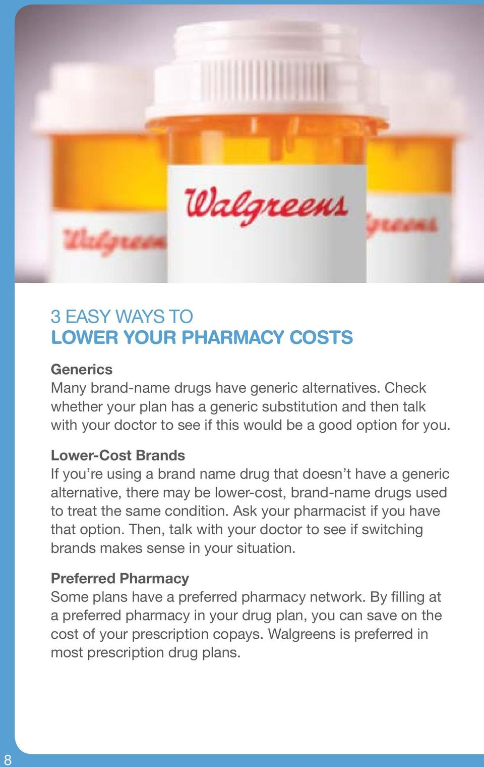Lower-Cost Brands If you re using a brand name drug that doesn t have a generic alternative, there may be lower-cost, brand-name drugs used to treat the same condition.