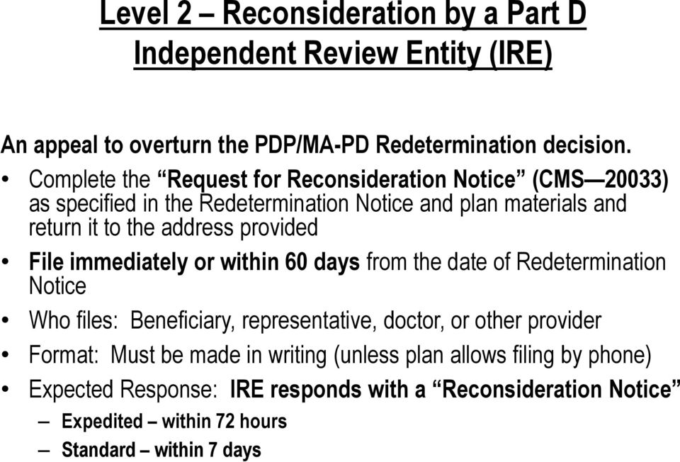 provided File immediately or within 60 days from the date of Redetermination Notice Who files: Beneficiary, representative, doctor, or other provider